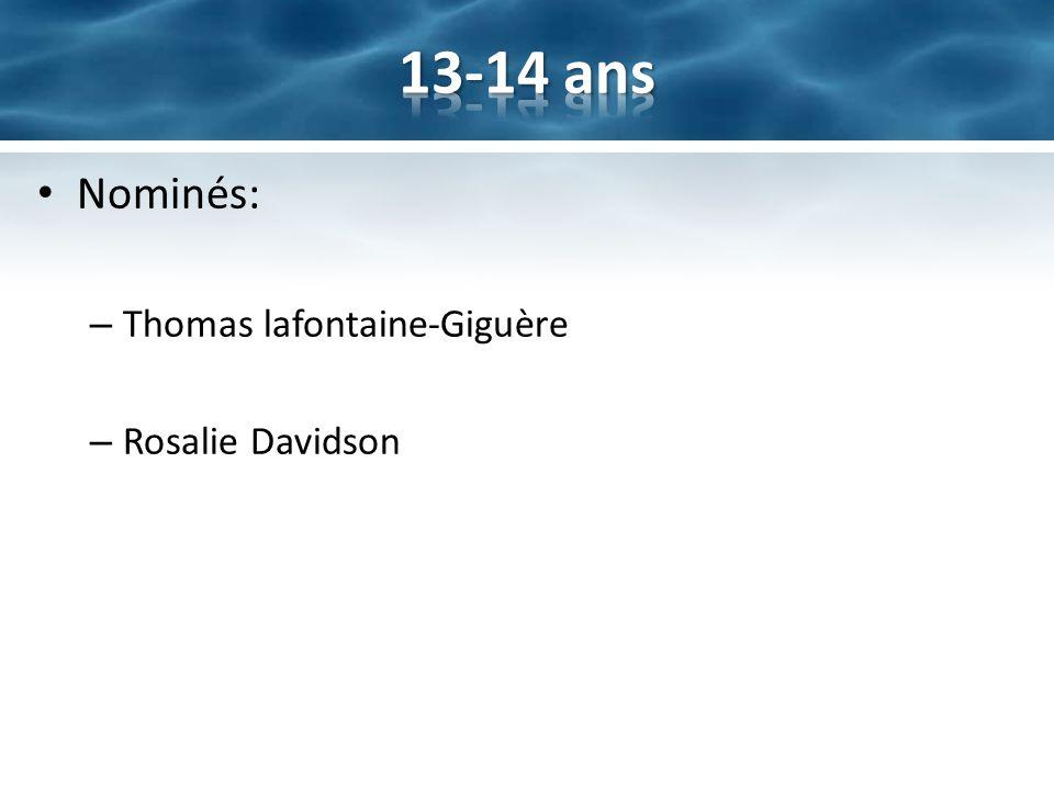 13-14 ans Nominés: Thomas lafontaine-Giguère Rosalie Davidson