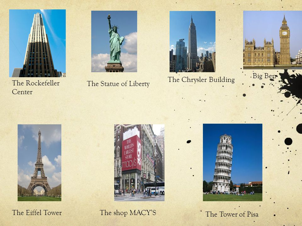 Big Ben The Chrysler Building. The Rockefeller Center. The Statue of Liberty. The Eiffel Tower. The shop MACY'S.