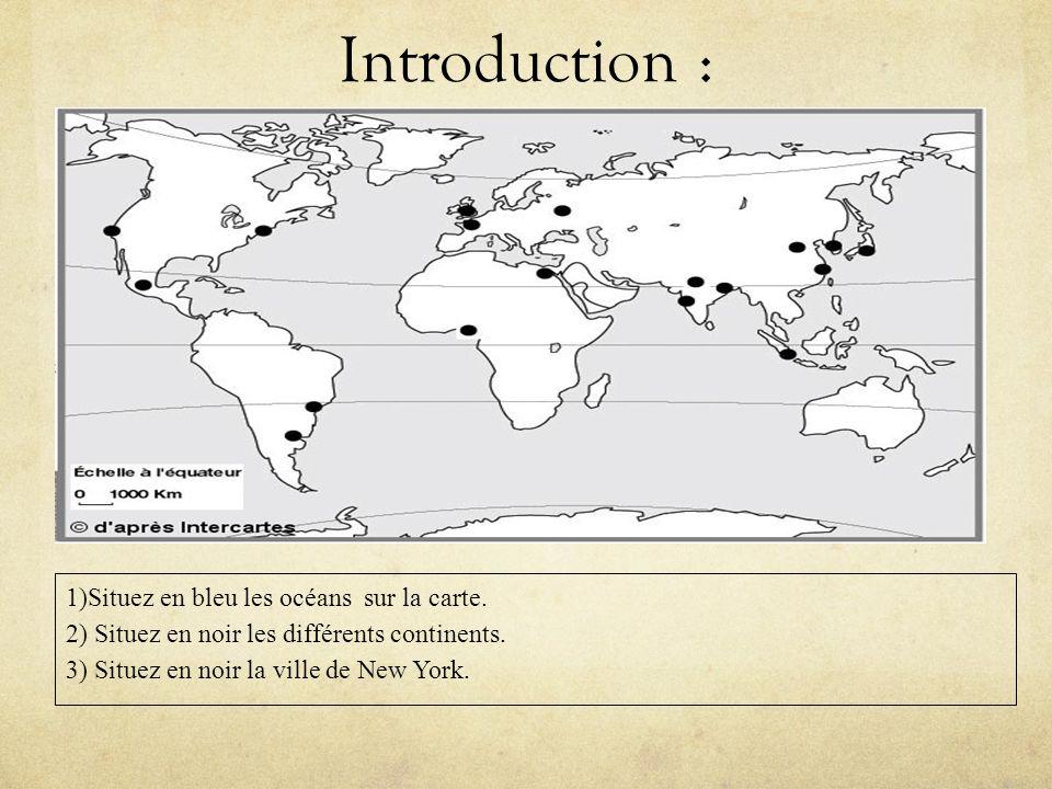 Introduction : 1)Situez en bleu les océans sur la carte.