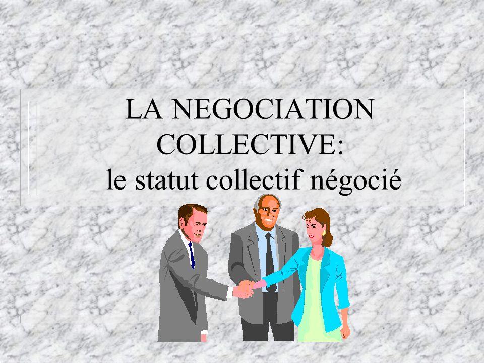 LA NEGOCIATION COLLECTIVE: le statut collectif négocié