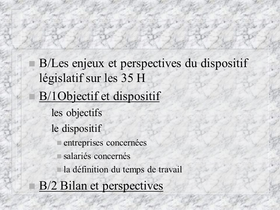 B/Les enjeux et perspectives du dispositif législatif sur les 35 H