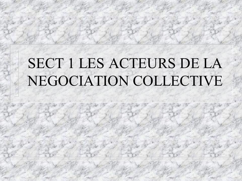 SECT 1 LES ACTEURS DE LA NEGOCIATION COLLECTIVE