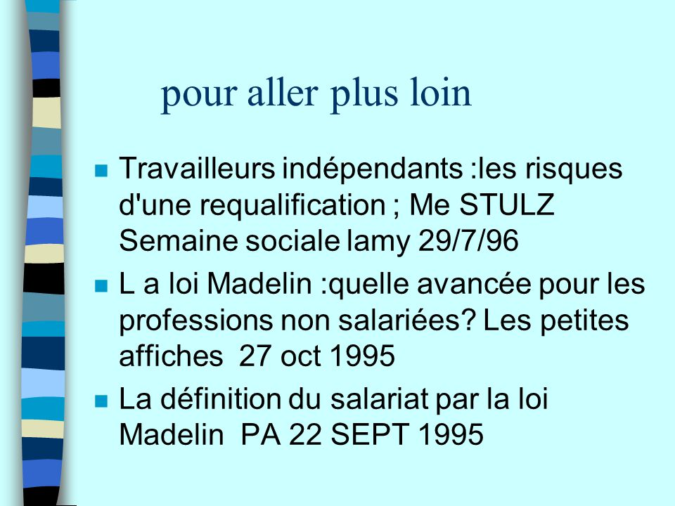 pour aller plus loin Travailleurs indépendants :les risques d une requalification ; Me STULZ Semaine sociale lamy 29/7/96.
