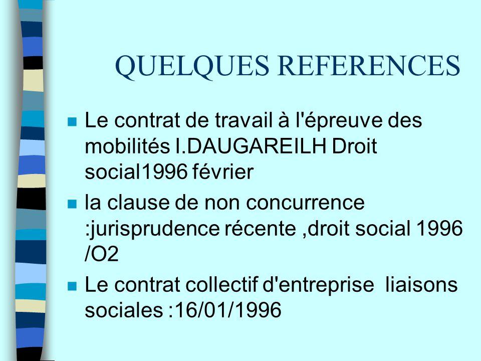QUELQUES REFERENCES Le contrat de travail à l épreuve des mobilités I.DAUGAREILH Droit social1996 février.