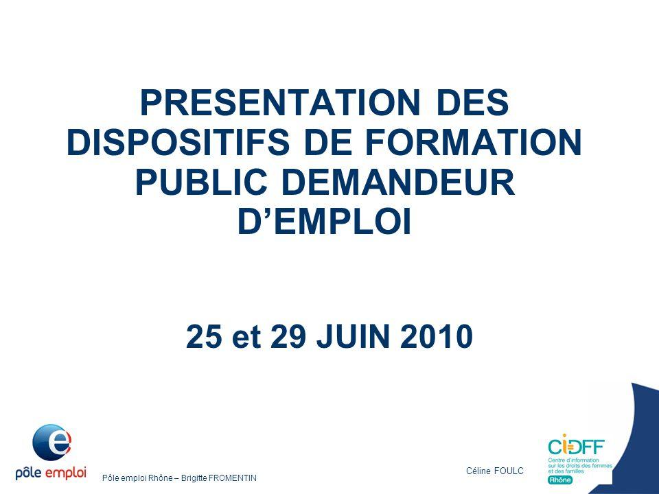 PRESENTATION DES DISPOSITIFS DE FORMATION PUBLIC DEMANDEUR D'EMPLOI 25 et 29 JUIN 2010
