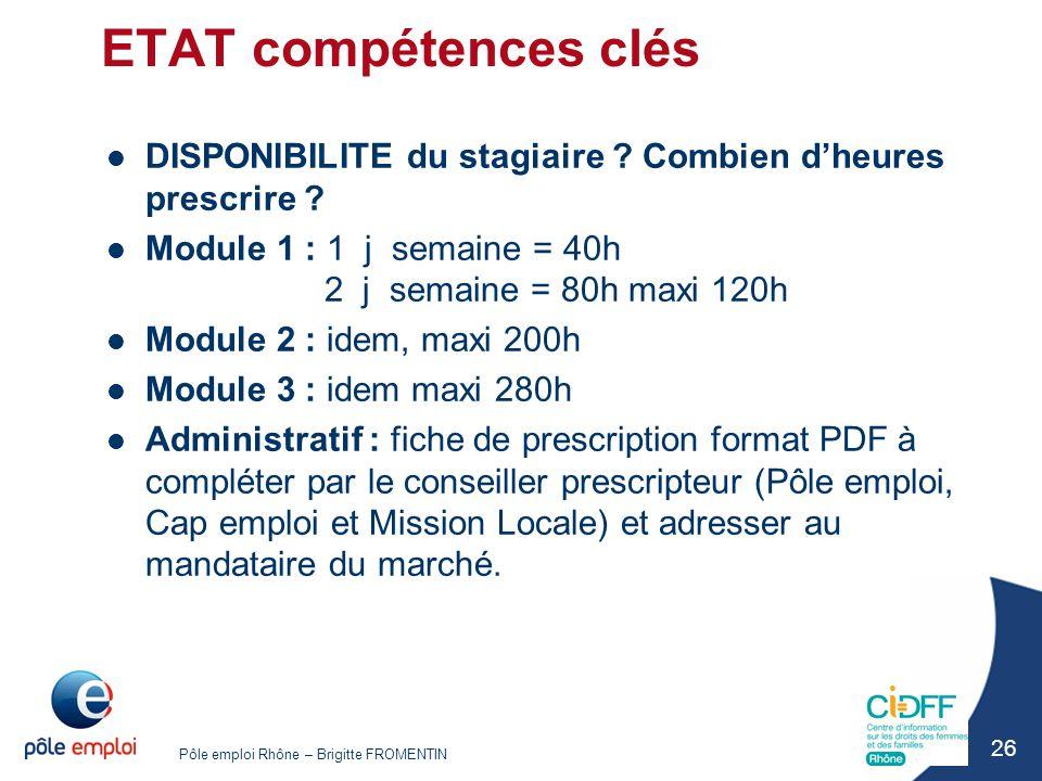ETAT compétences clés DISPONIBILITE du stagiaire Combien d'heures prescrire Module 1 : 1 j semaine = 40h 2 j semaine = 80h maxi 120h.