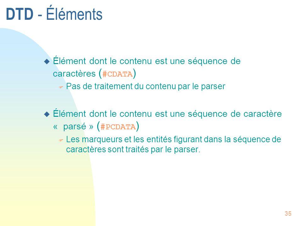 DTD - Éléments Élément dont le contenu est une séquence de caractères (#CDATA) Pas de traitement du contenu par le parser.