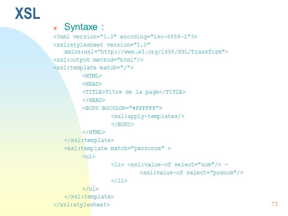 XSL Syntaxe : < xml version= 1.0 encoding= iso-8859-1 >