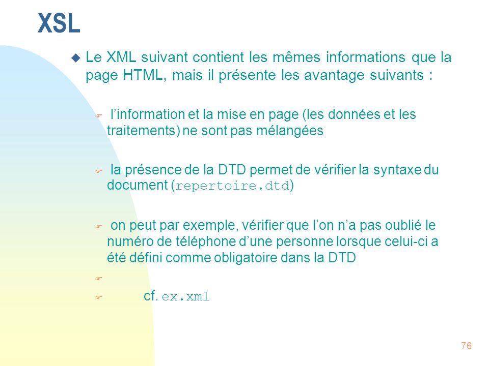 XSL Le XML suivant contient les mêmes informations que la page HTML, mais il présente les avantage suivants :