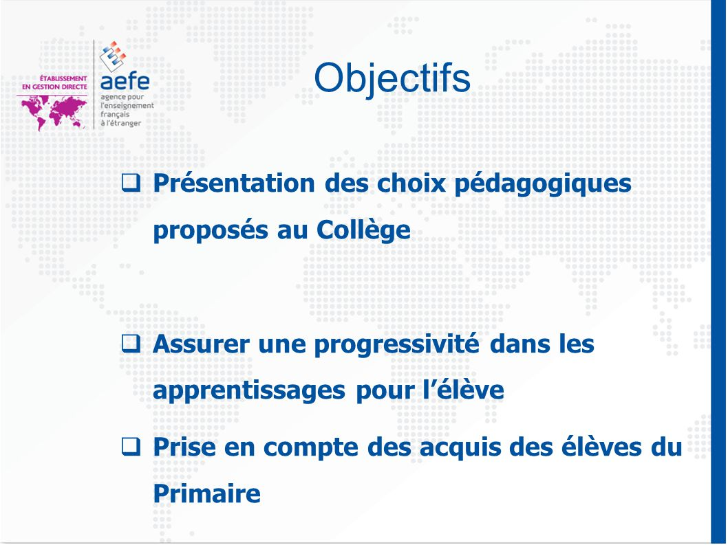 Objectifs Présentation des choix pédagogiques proposés au Collège