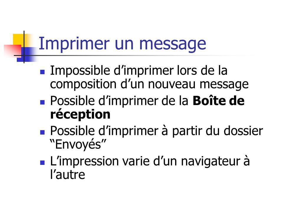 Imprimer un message Impossible d'imprimer lors de la composition d'un nouveau message. Possible d'imprimer de la Boîte de réception.