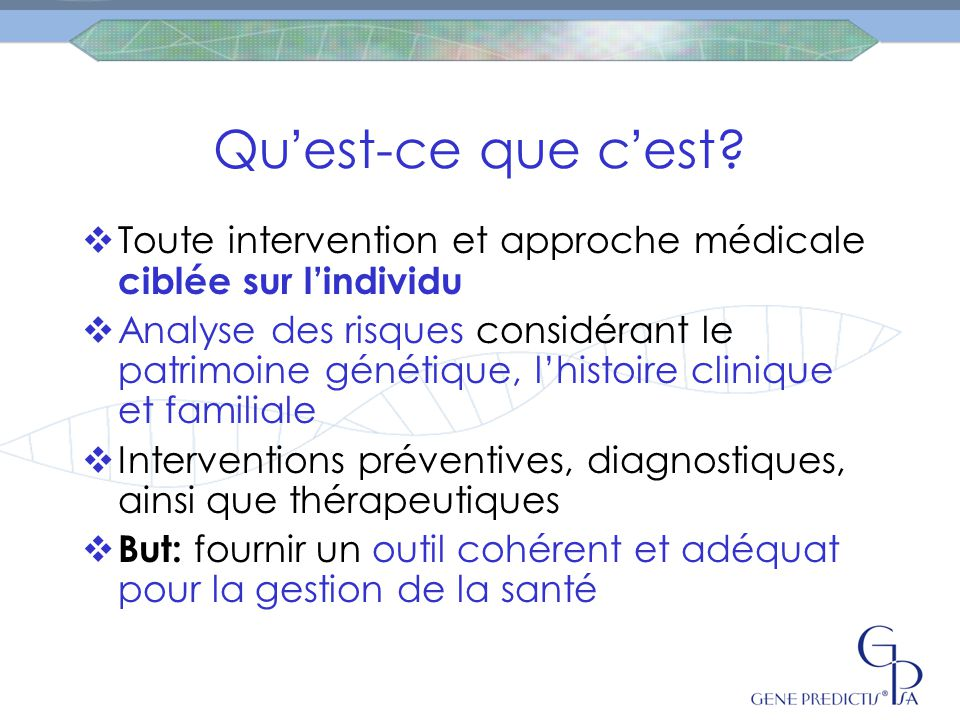 Qu'est-ce que c'est Toute intervention et approche médicale ciblée sur l'individu.