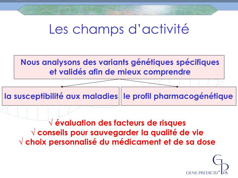 Les champs d'activité Nous analysons des variants génétiques spécifiques et validés afin de mieux comprendre.