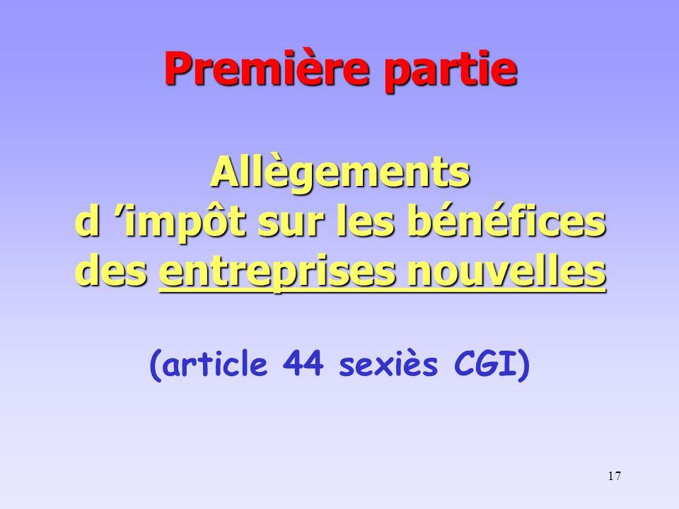 Première partie Allègements d 'impôt sur les bénéfices des entreprises nouvelles (article 44 sexiès CGI)