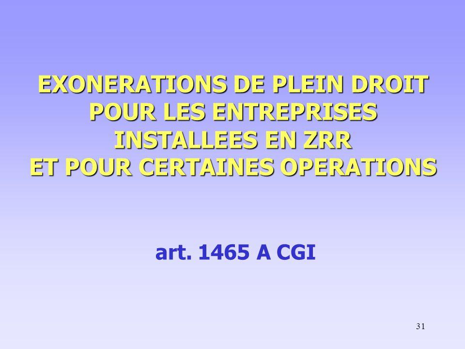 EXONERATIONS DE PLEIN DROIT POUR LES ENTREPRISES INSTALLEES EN ZRR ET POUR CERTAINES OPERATIONS art.