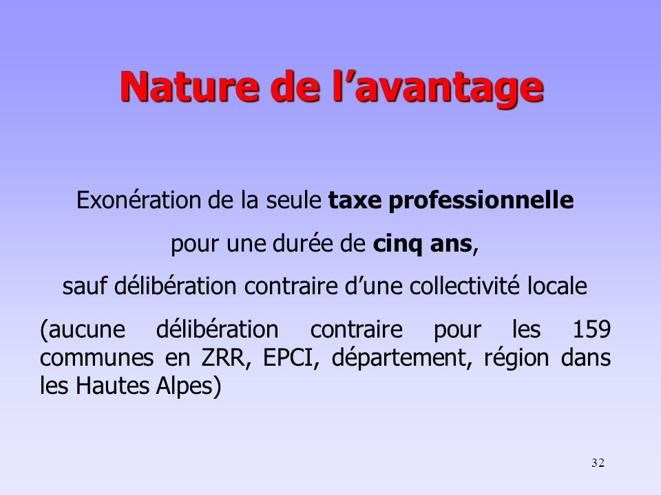 Nature de l'avantage Exonération de la seule taxe professionnelle