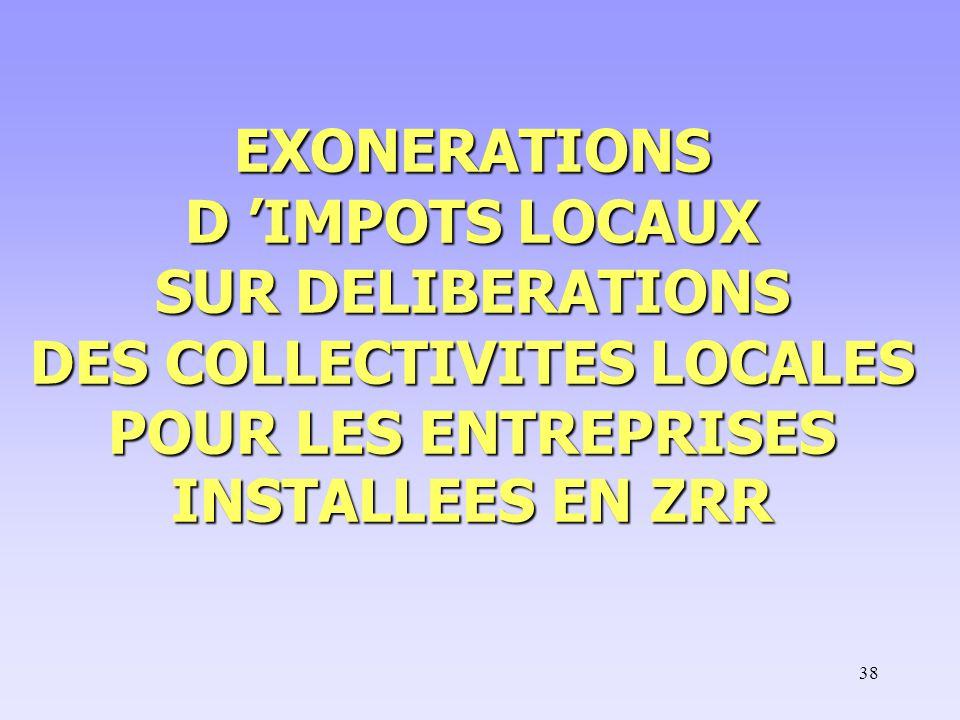 EXONERATIONS D 'IMPOTS LOCAUX SUR DELIBERATIONS DES COLLECTIVITES LOCALES POUR LES ENTREPRISES INSTALLEES EN ZRR
