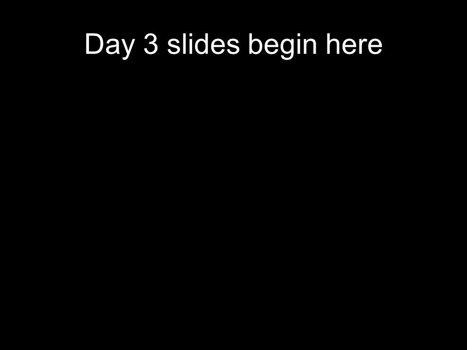 Day 3 slides begin here
