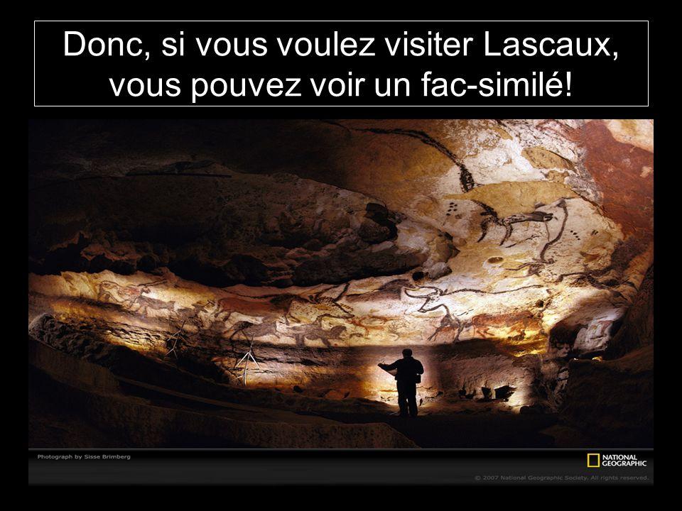 Donc, si vous voulez visiter Lascaux, vous pouvez voir un fac-similé!