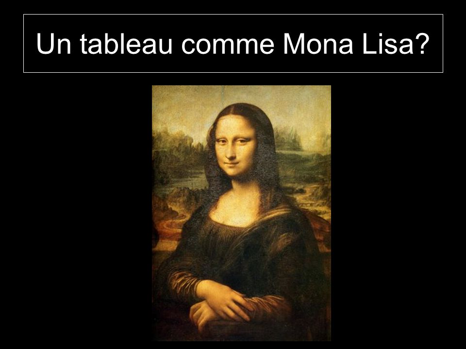 Un tableau comme Mona Lisa