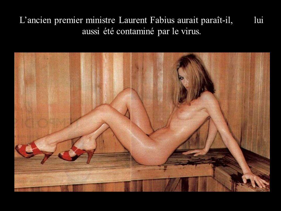 L'ancien premier ministre Laurent Fabius aurait paraît-il, lui aussi été contaminé par le virus.
