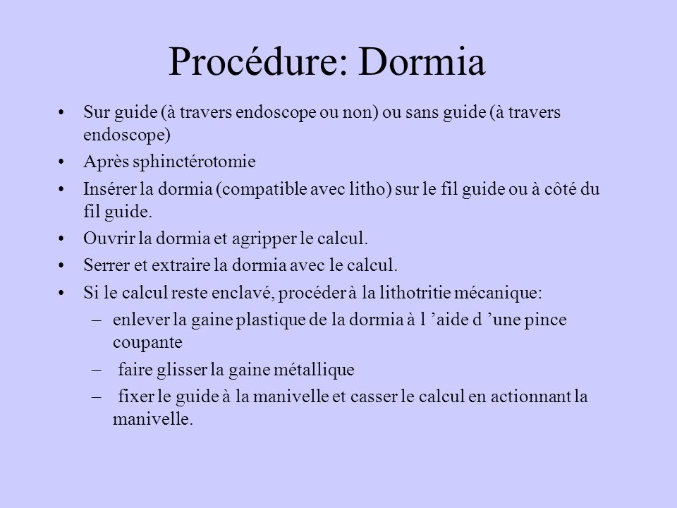 Procédure: Dormia Sur guide (à travers endoscope ou non) ou sans guide (à travers endoscope) Après sphinctérotomie.