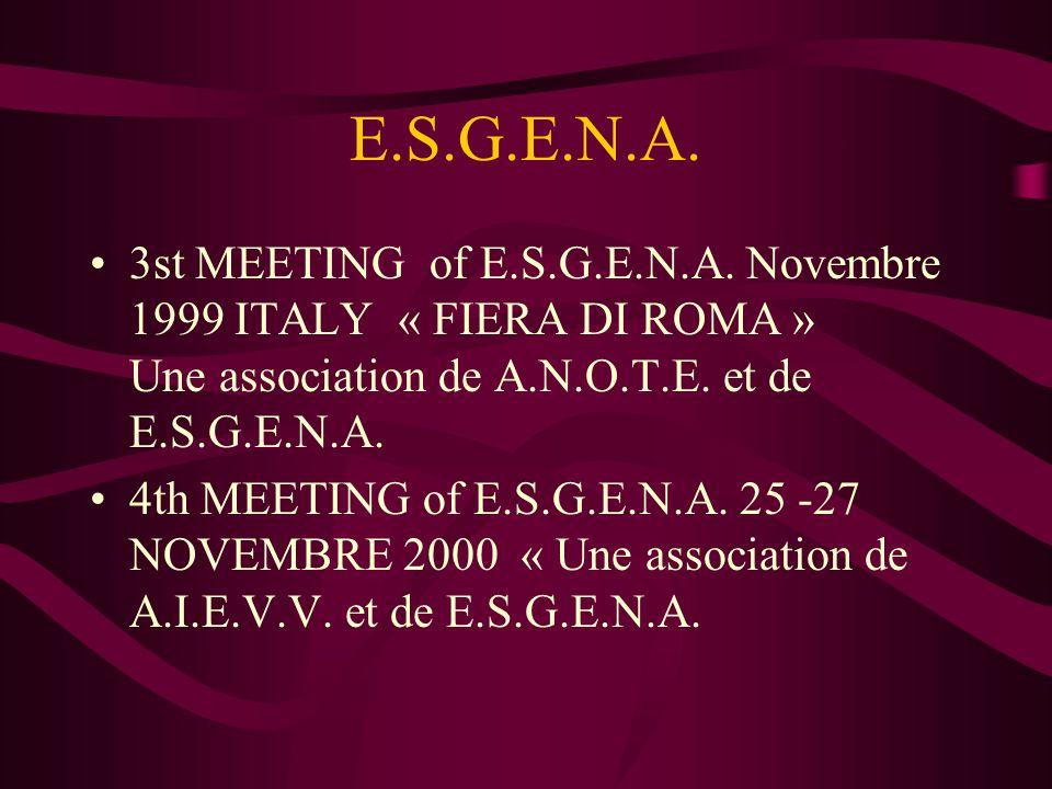 E.S.G.E.N.A. 3st MEETING of E.S.G.E.N.A. Novembre 1999 ITALY « FIERA DI ROMA » Une association de A.N.O.T.E. et de E.S.G.E.N.A.