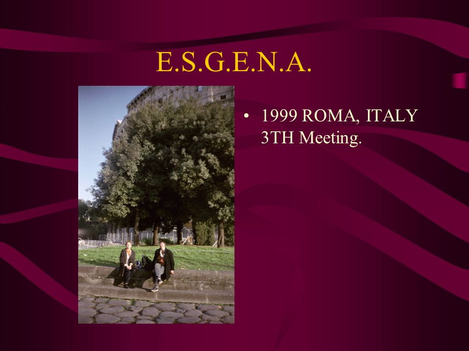 E.S.G.E.N.A. 1999 ROMA, ITALY 3TH Meeting.