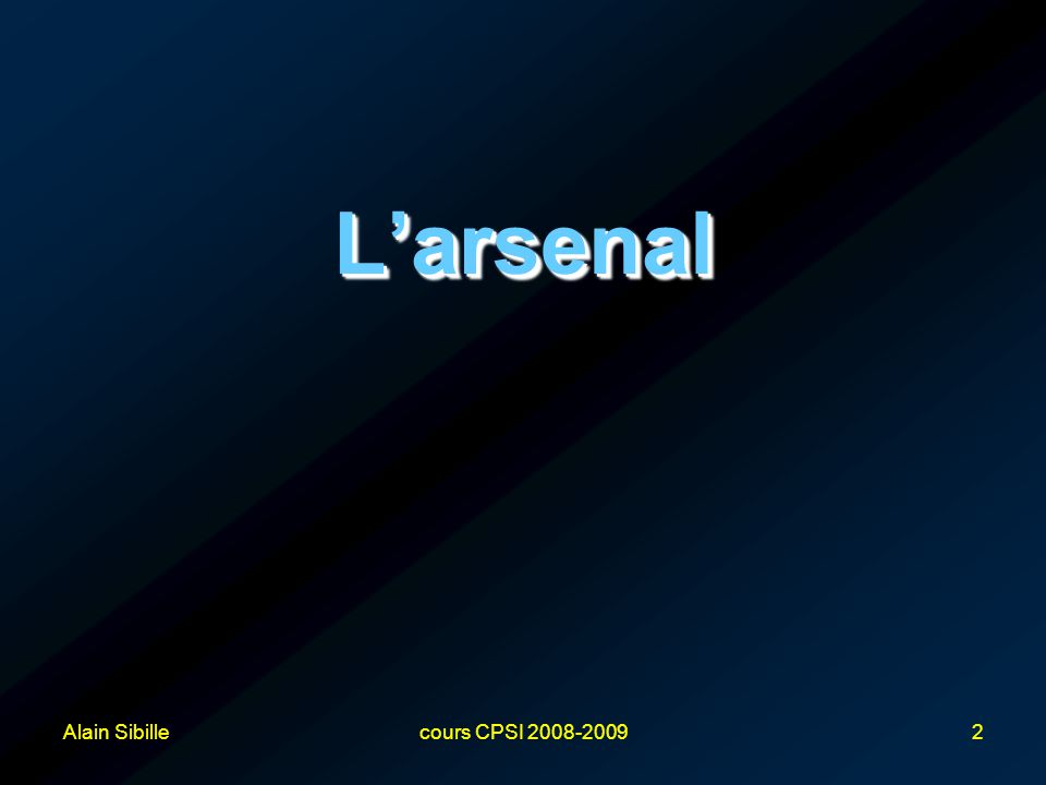 L'arsenal Alain Sibille cours CPSI 2008-2009