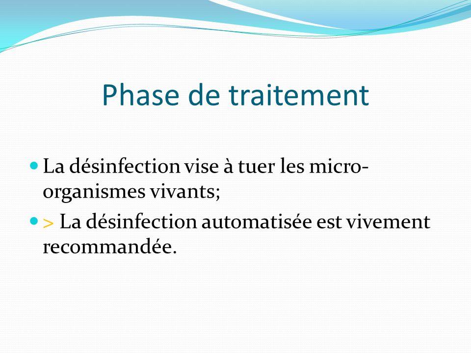 Phase de traitement La désinfection vise à tuer les micro-organismes vivants; > La désinfection automatisée est vivement recommandée.