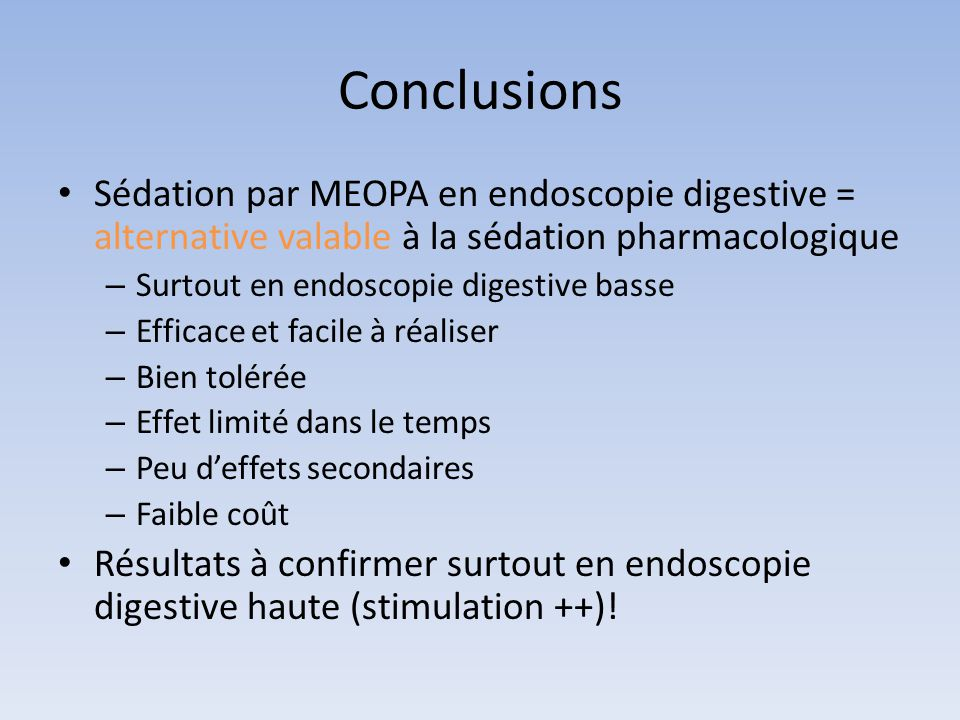Conclusions Sédation par MEOPA en endoscopie digestive = alternative valable à la sédation pharmacologique.