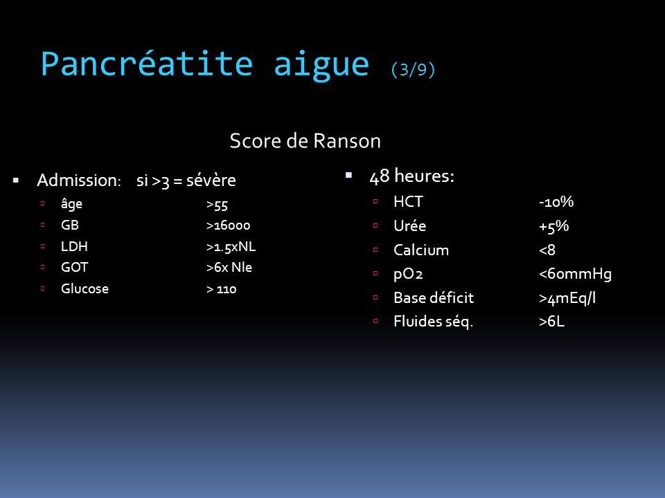 Pancréatite aigue (3/9) Score de Ranson 48 heures:
