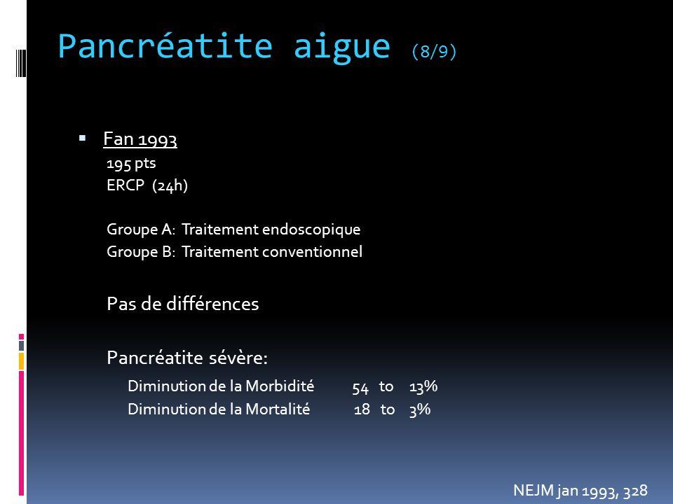 Pancréatite aigue (8/9) Fan 1993 Pas de différences