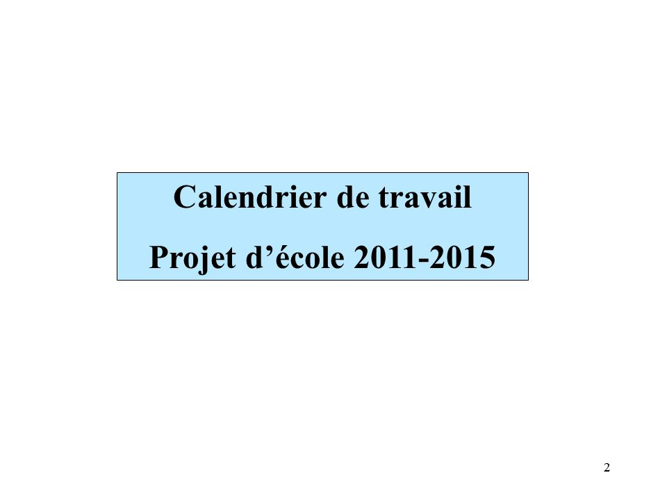 Calendrier de travail Projet d'école 2011-2015