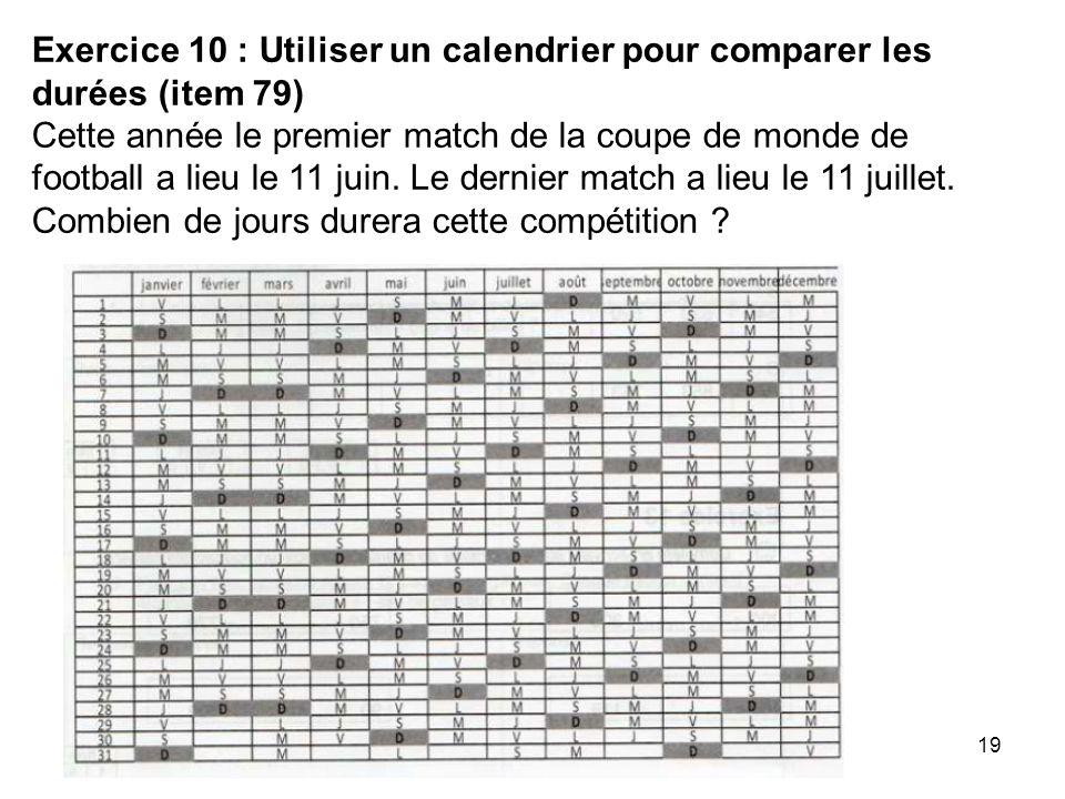 Exercice 10 : Utiliser un calendrier pour comparer les durées (item 79) Cette année le premier match de la coupe de monde de football a lieu le 11 juin.