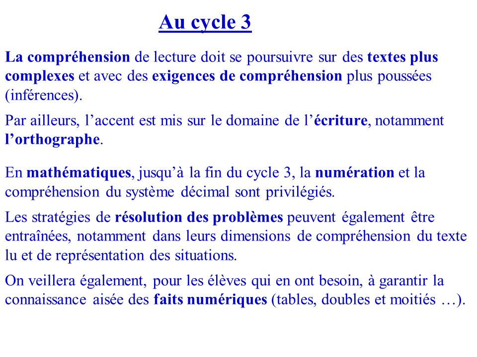 Au cycle 3 La compréhension de lecture doit se poursuivre sur des textes plus complexes et avec des exigences de compréhension plus poussées (inférences).