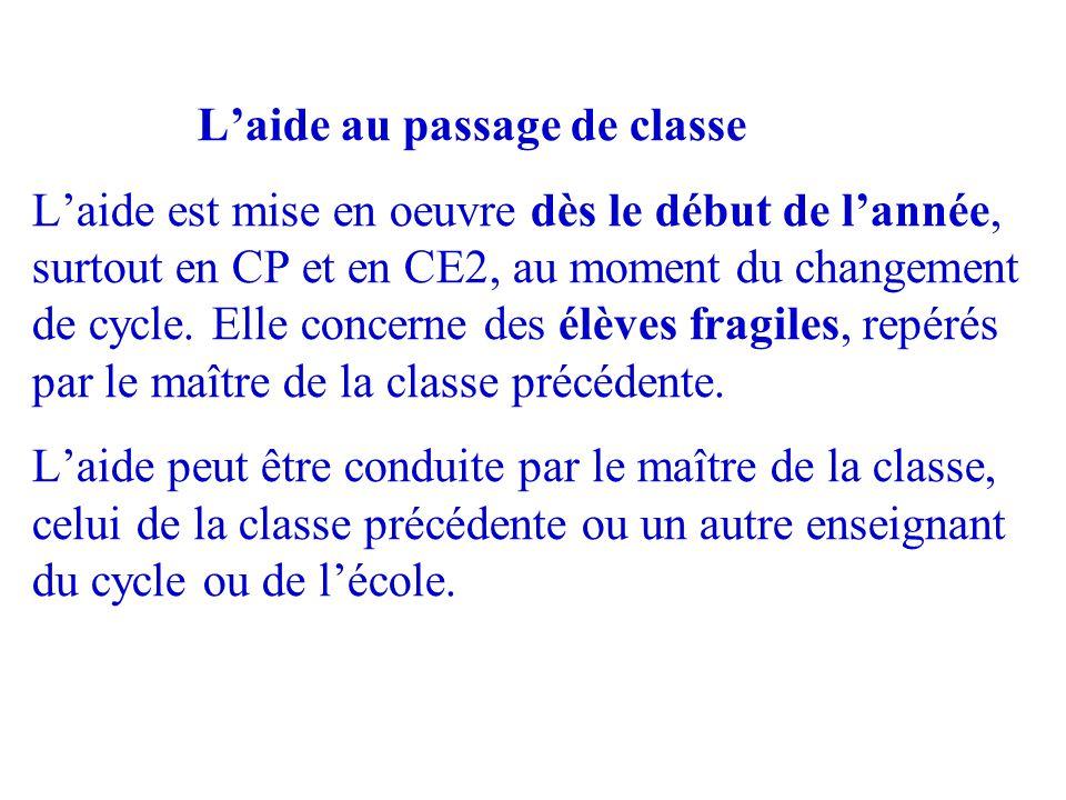 L'aide au passage de classe L'aide est mise en oeuvre dès le début de l'année, surtout en CP et en CE2, au moment du changement de cycle.