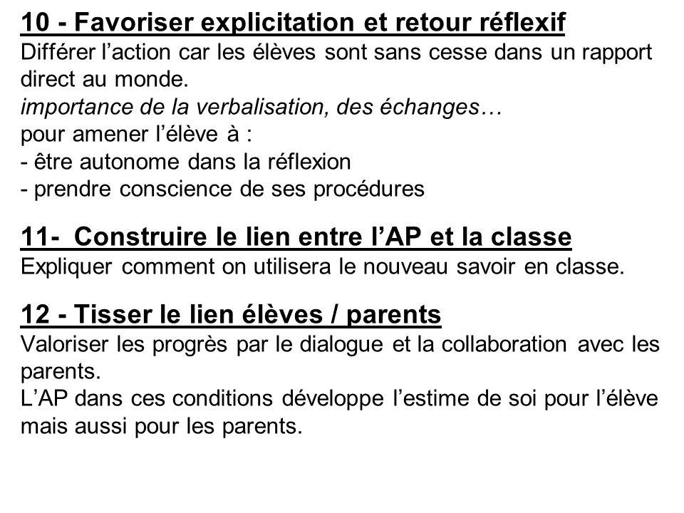 10 - Favoriser explicitation et retour réflexif Différer l'action car les élèves sont sans cesse dans un rapport direct au monde.