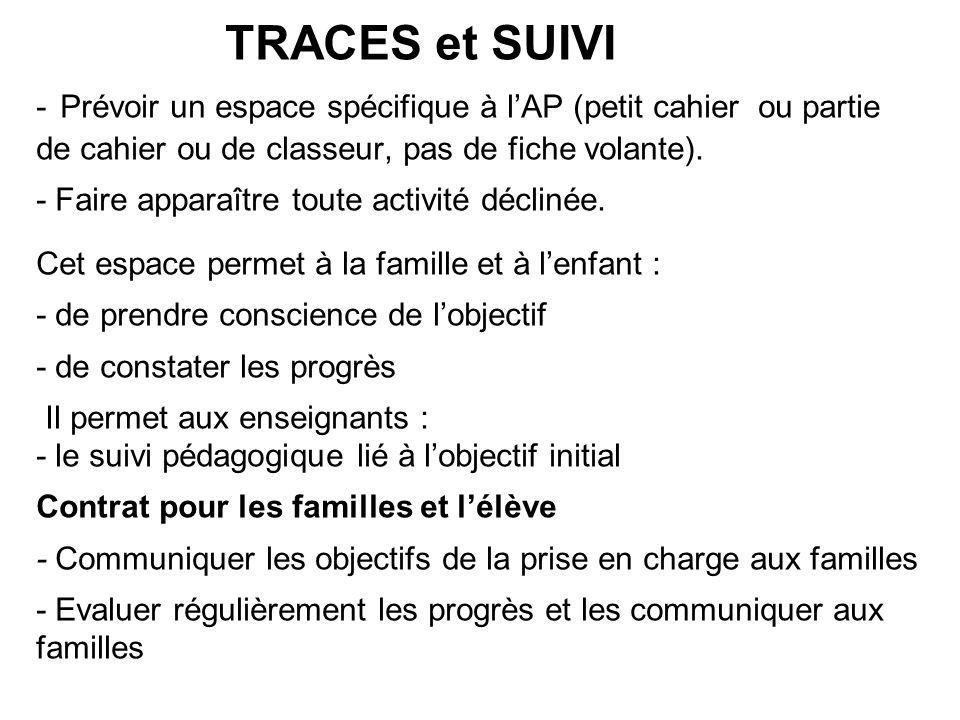 TRACES et SUIVI - Prévoir un espace spécifique à l'AP (petit cahier ou partie de cahier ou de classeur, pas de fiche volante).