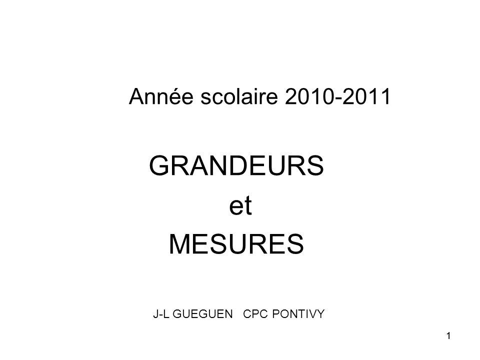 Année scolaire 2010-2011 GRANDEURS et MESURES
