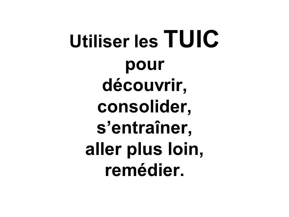 Utiliser les TUIC pour découvrir, consolider, s'entraîner, aller plus loin, remédier.
