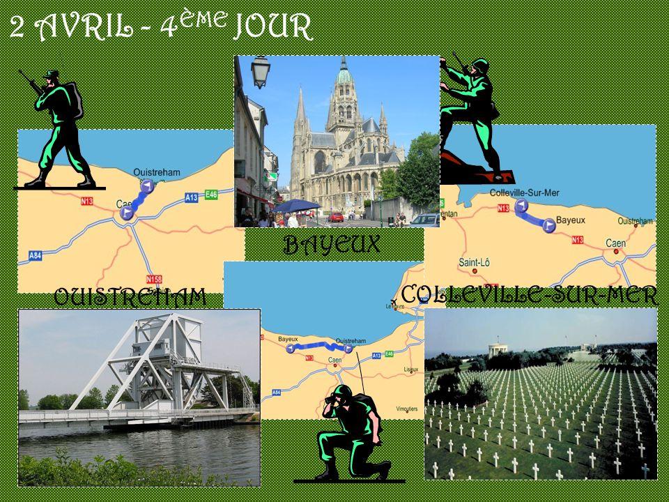 2 AVRIL - 4ÈME JOUR BAYEUX OUISTREHAM COLLEVILLE-SUR-MER
