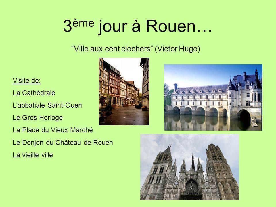 3ème jour à Rouen… Ville aux cent clochers (Victor Hugo) Visite de: