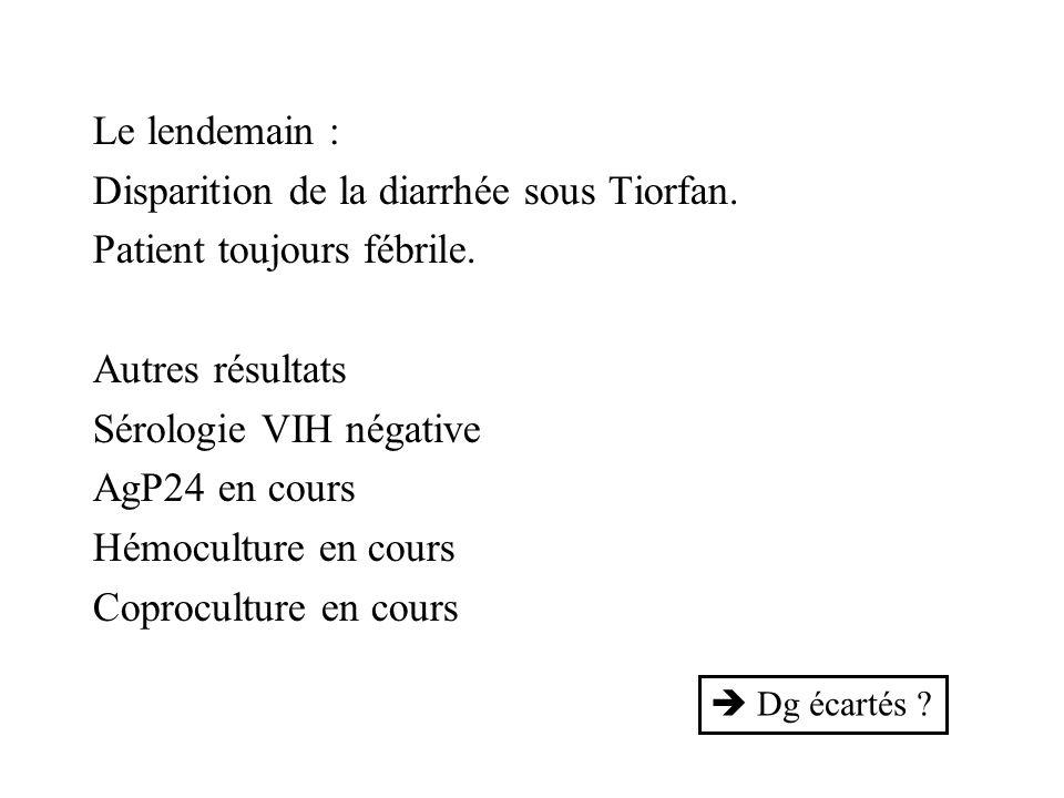 Disparition de la diarrhée sous Tiorfan. Patient toujours fébrile.