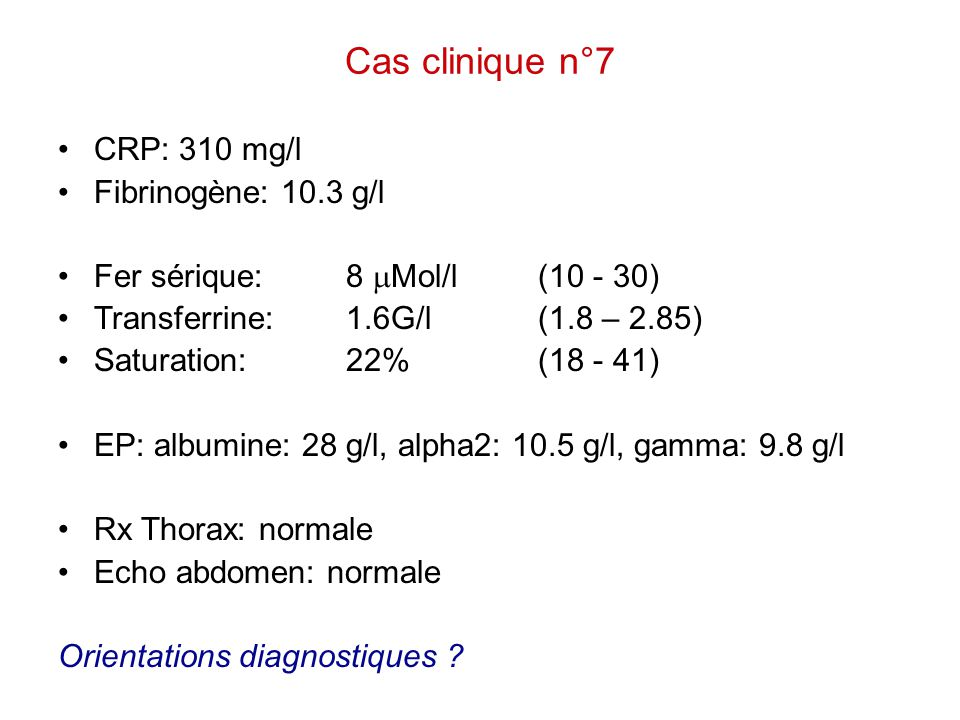 Cas clinique n°7 CRP: 310 mg/l Fibrinogène: 10.3 g/l