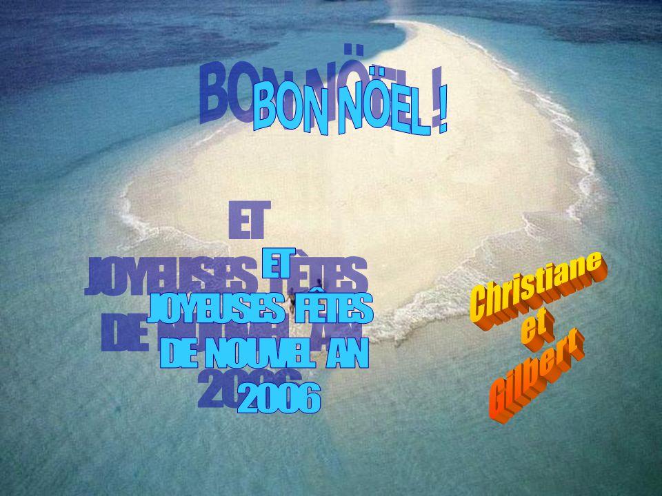 BON NÖEL ! ET JOYEUSES FÊTES DE NOUVEL AN 2006 Christiane et Gilbert