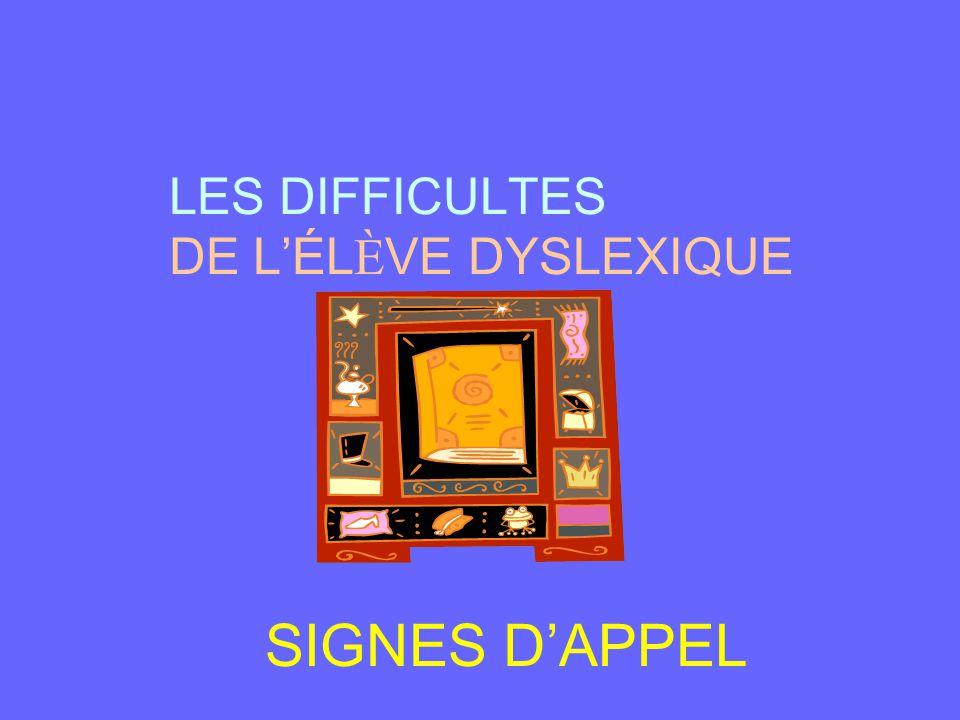 LES DIFFICULTES DE L'ÉLÈVE DYSLEXIQUE SIGNES D'APPEL