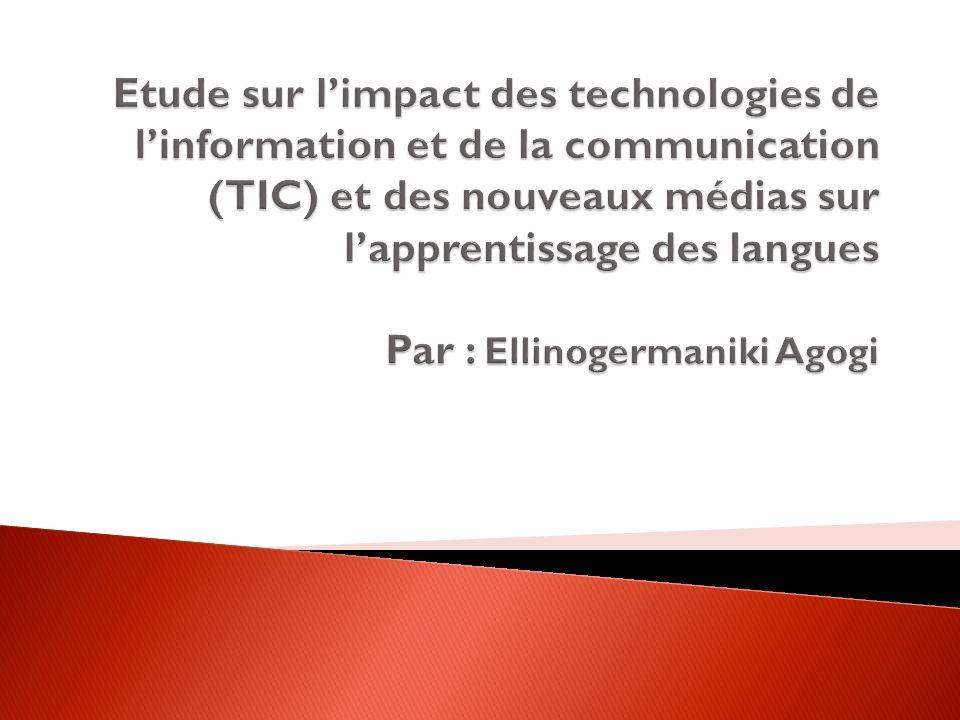 Etude sur l'impact des technologies de l'information et de la communication (TIC) et des nouveaux médias sur l'apprentissage des langues Par : Ellinogermaniki Agogi