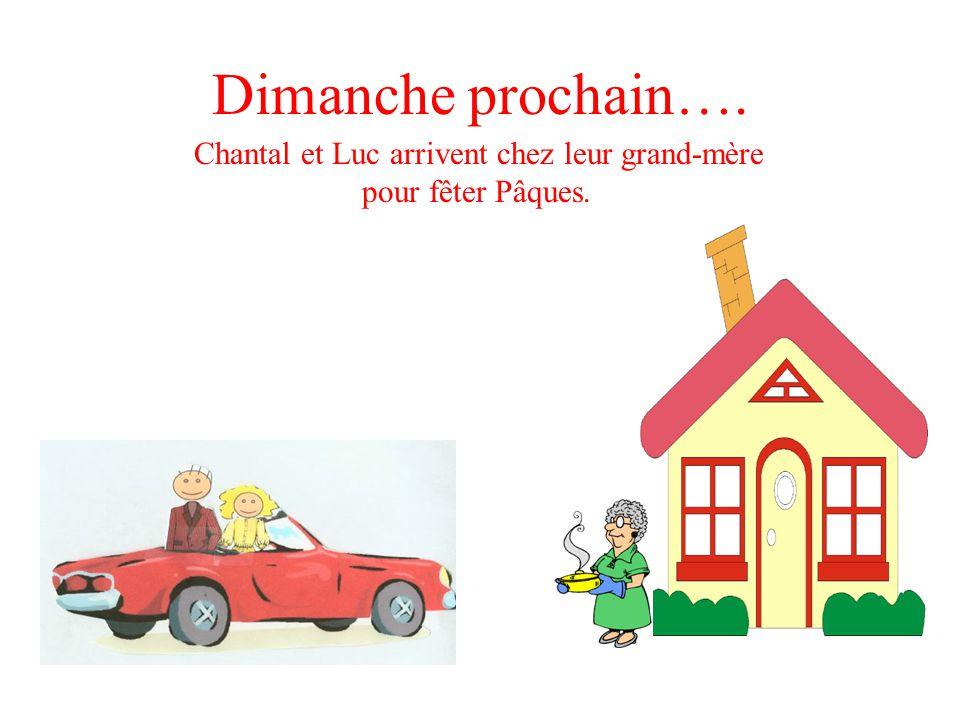 Dimanche prochain…. Chantal et Luc arrivent chez leur grand-mère