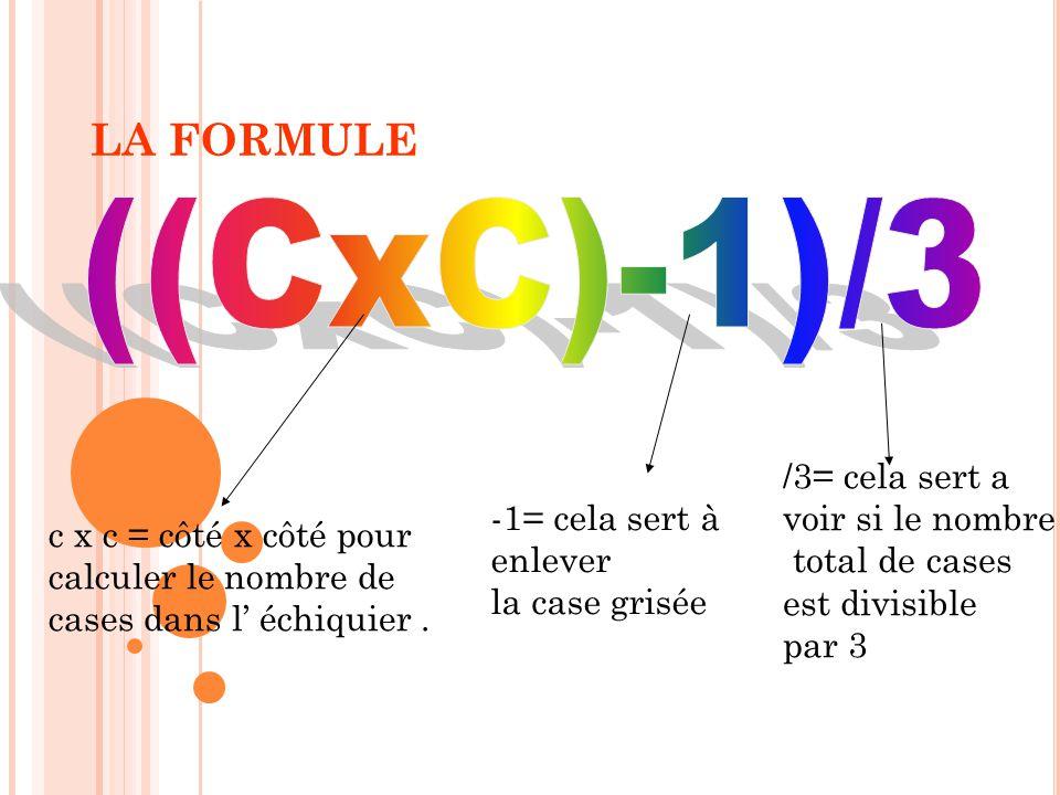 ((CxC)-1)/3 LA FORMULE /3= cela sert a voir si le nombre